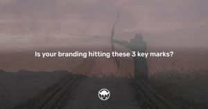 Is your branding hitting these 3 key marks?